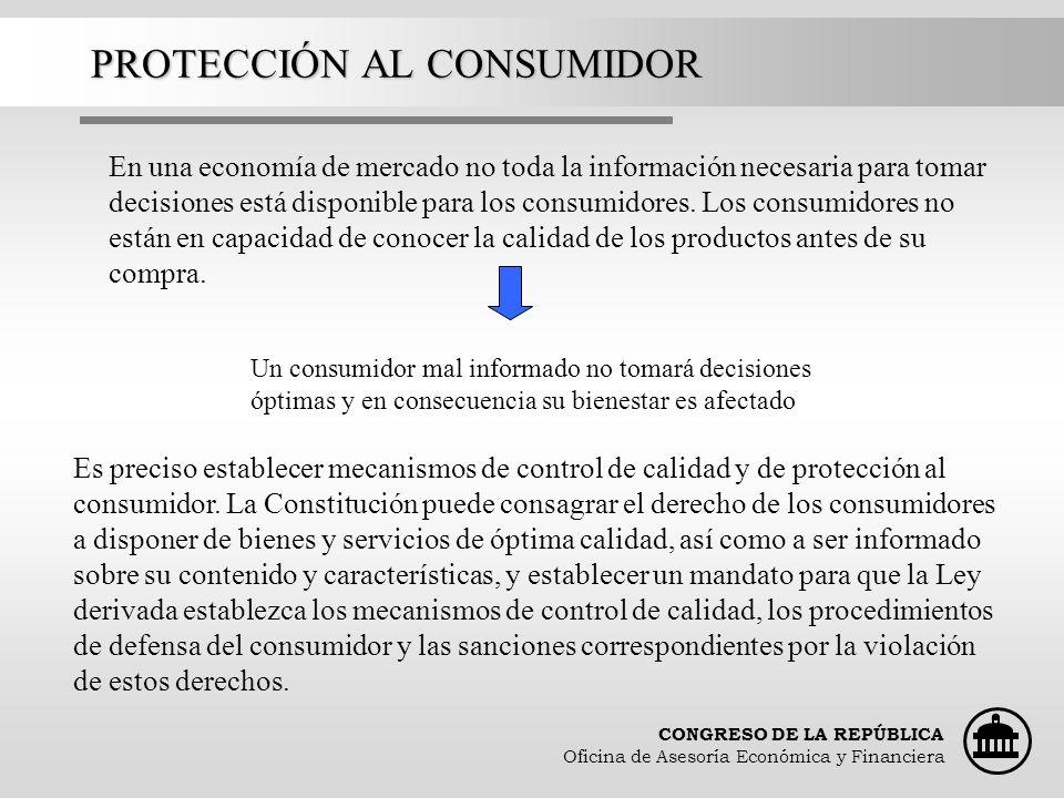 CONGRESO DE LA REPÚBLICA Oficina de Asesoría Económica y Financiera PROTECCIÓN AL CONSUMIDOR En una economía de mercado no toda la información necesar