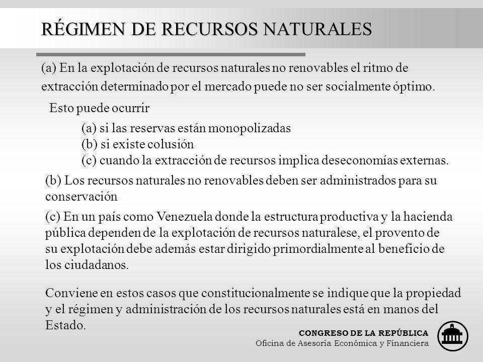 CONGRESO DE LA REPÚBLICA Oficina de Asesoría Económica y Financiera RÉGIMEN DE RECURSOS NATURALES (a) si las reservas están monopolizadas (b) si exist