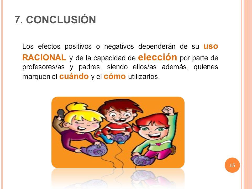 15 Los efectos positivos o negativos dependerán de su uso RACIONAL y de la capacidad de elección por parte de profesores/as y padres, siendo ellos/as
