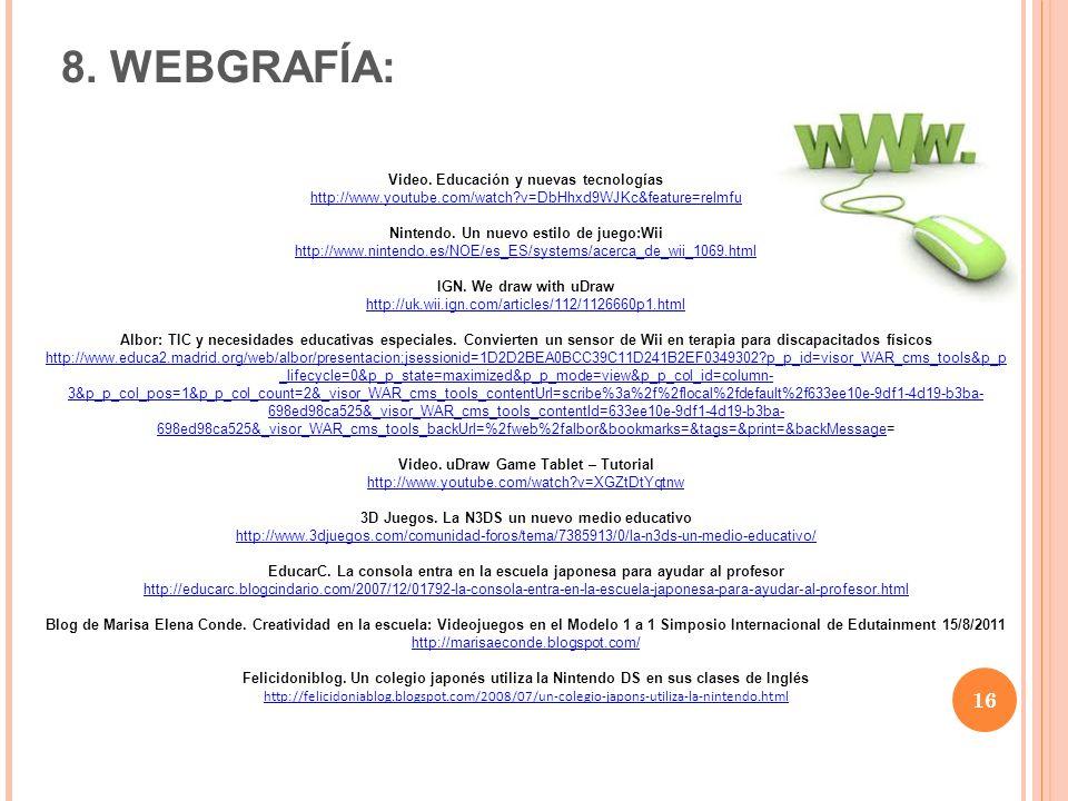 16 8. WEBGRAFÍA: Video. Educación y nuevas tecnologías http://www.youtube.com/watch?v=DbHhxd9WJKc&feature=relmfu Nintendo. Un nuevo estilo de juego:Wi
