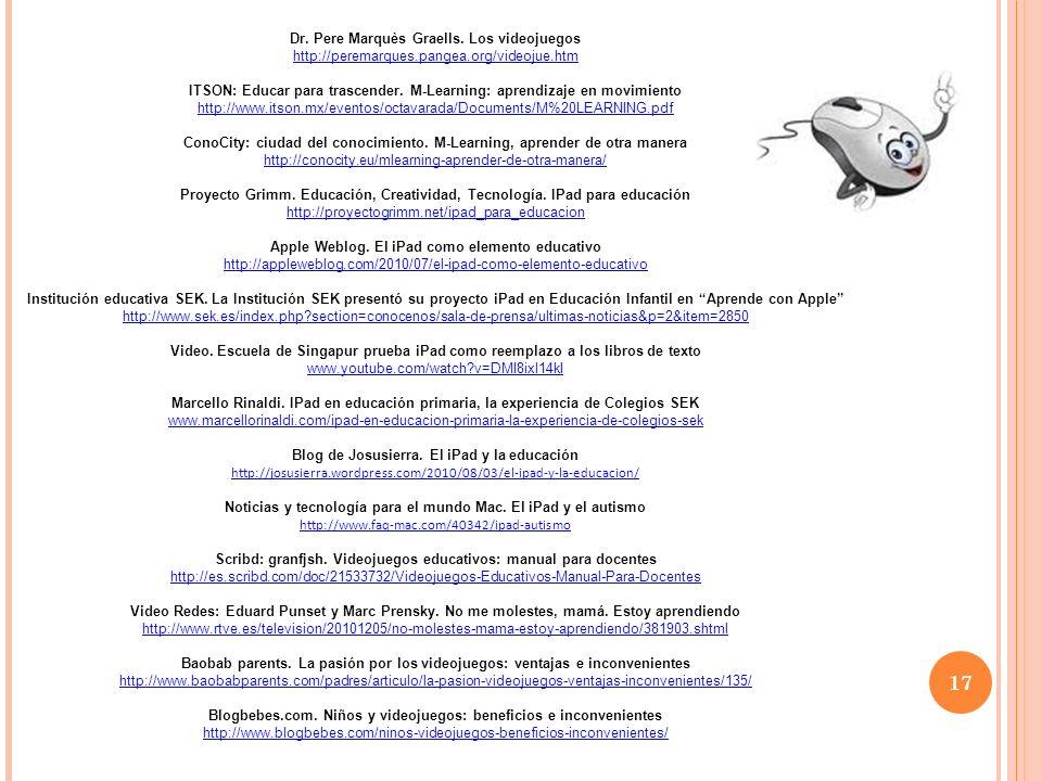 17 Dr. Pere Marquès Graells. Los videojuegos http://peremarques.pangea.org/videojue.htm ITSON: Educar para trascender. M-Learning: aprendizaje en movi