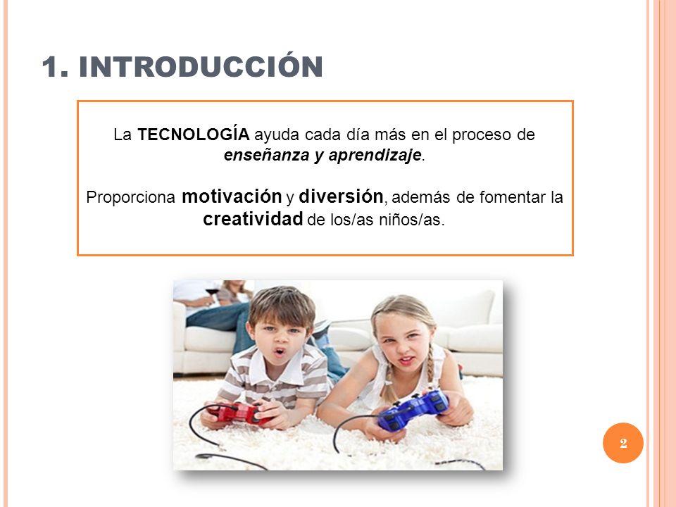 1. INTRODUCCIÓN La TECNOLOGÍA ayuda cada día más en el proceso de enseñanza y aprendizaje. Proporciona motivación y diversión, además de fomentar la c