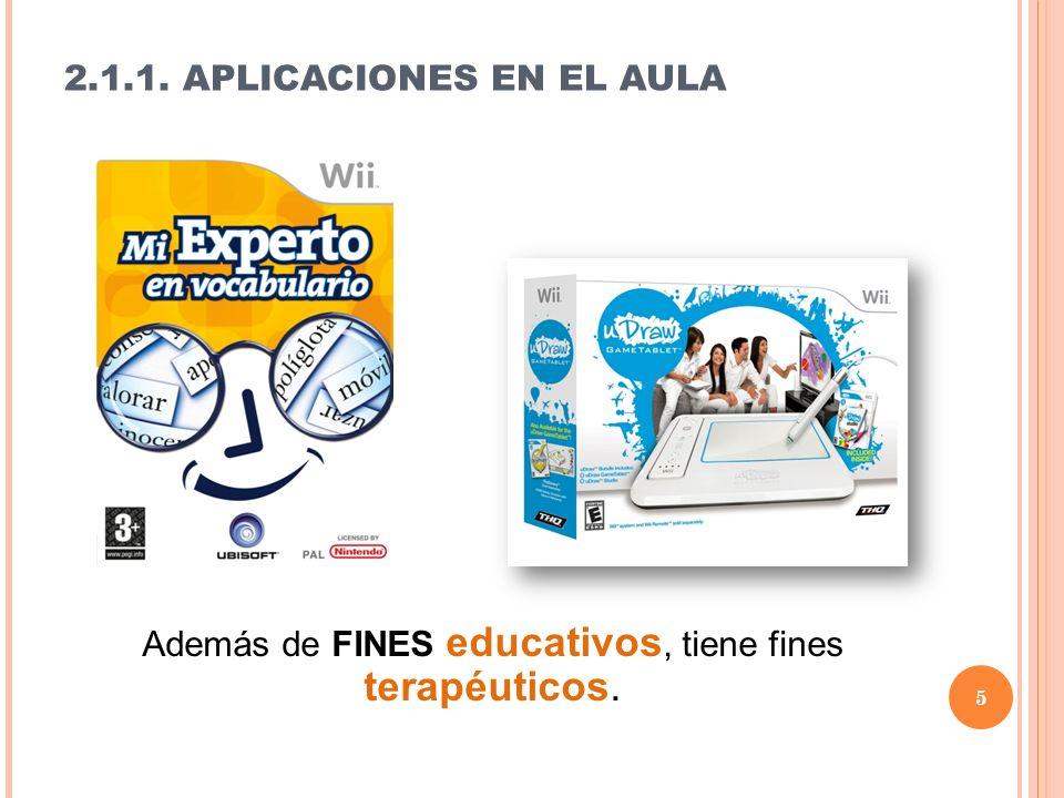 2.1.1. APLICACIONES EN EL AULA Además de FINES educativos, tiene fines terapéuticos. 5