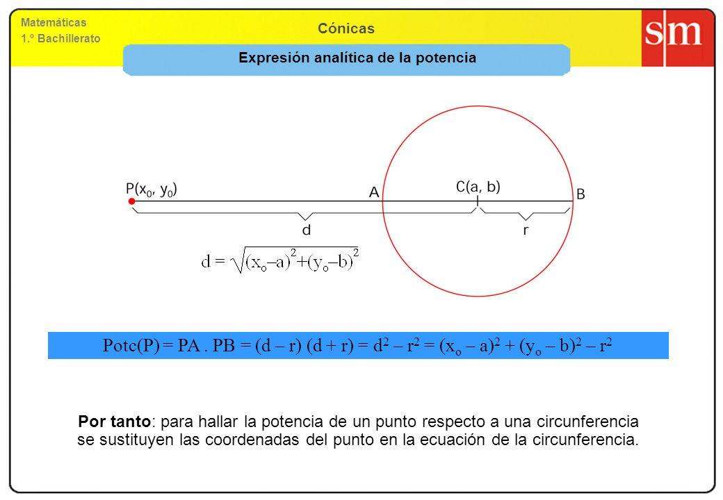 Matemáticas 1.º Bachillerato Cónicas Expresión analítica de la potencia Potc(P) = PA. PB = (d – r) (d + r) = d 2 – r 2 = (x o – a) 2 + (y o – b) 2 – r