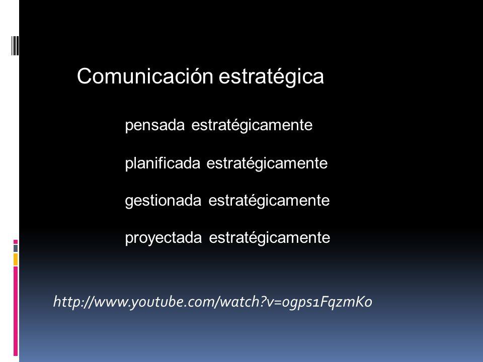 http://www.youtube.com/watch?v=ogps1FqzmK0 Comunicación estratégica pensada estratégicamente planificada estratégicamente gestionada estratégicamente