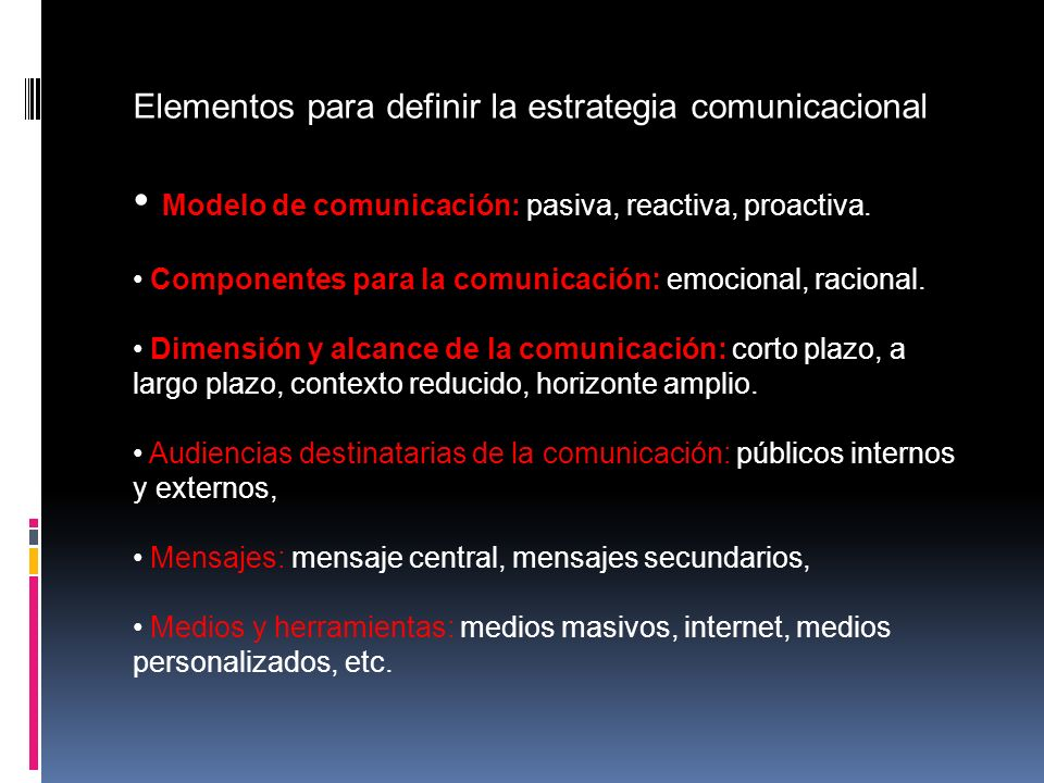 Elementos para definir la estrategia comunicacional Modelo de comunicación: pasiva, reactiva, proactiva. Componentes para la comunicación: emocional,