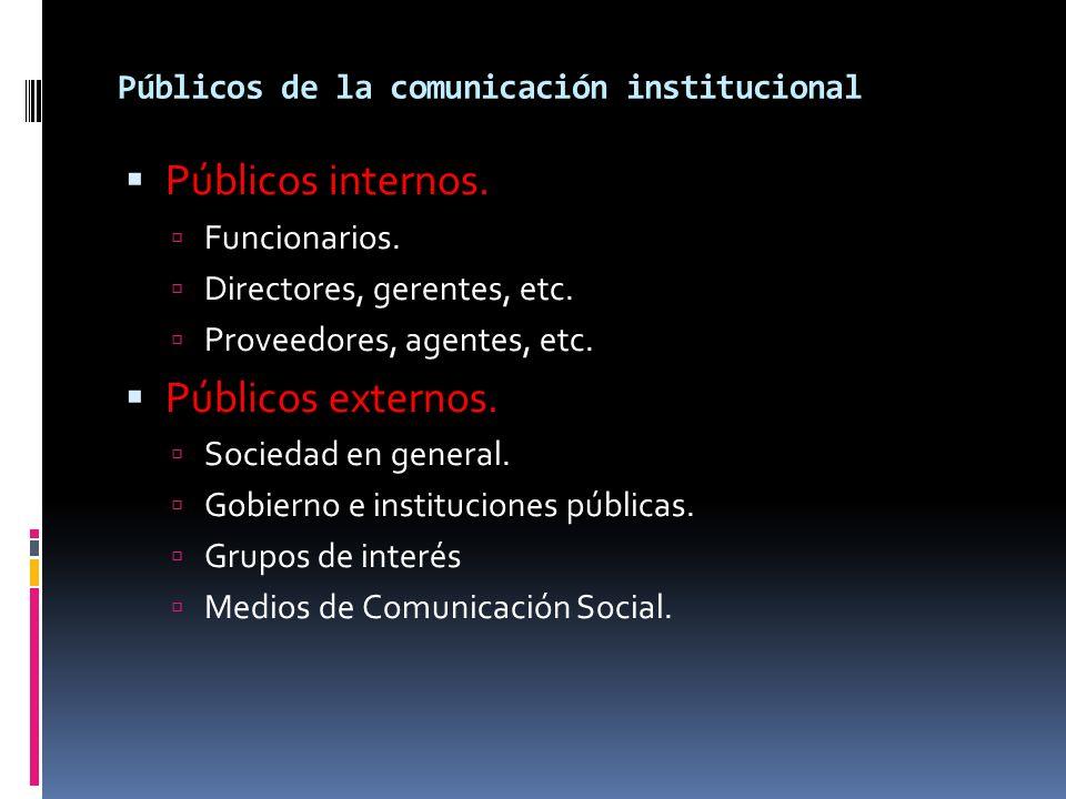 Públicos de la comunicación institucional Públicos internos. Funcionarios. Directores, gerentes, etc. Proveedores, agentes, etc. Públicos externos. So
