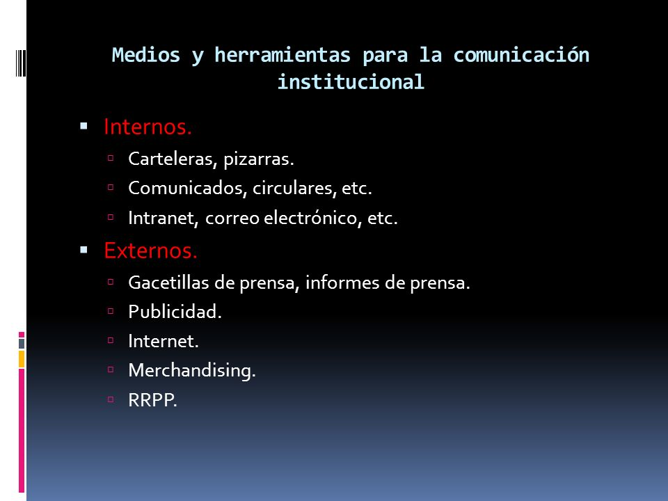 Medios y herramientas para la comunicación institucional Internos. Carteleras, pizarras. Comunicados, circulares, etc. Intranet, correo electrónico, e
