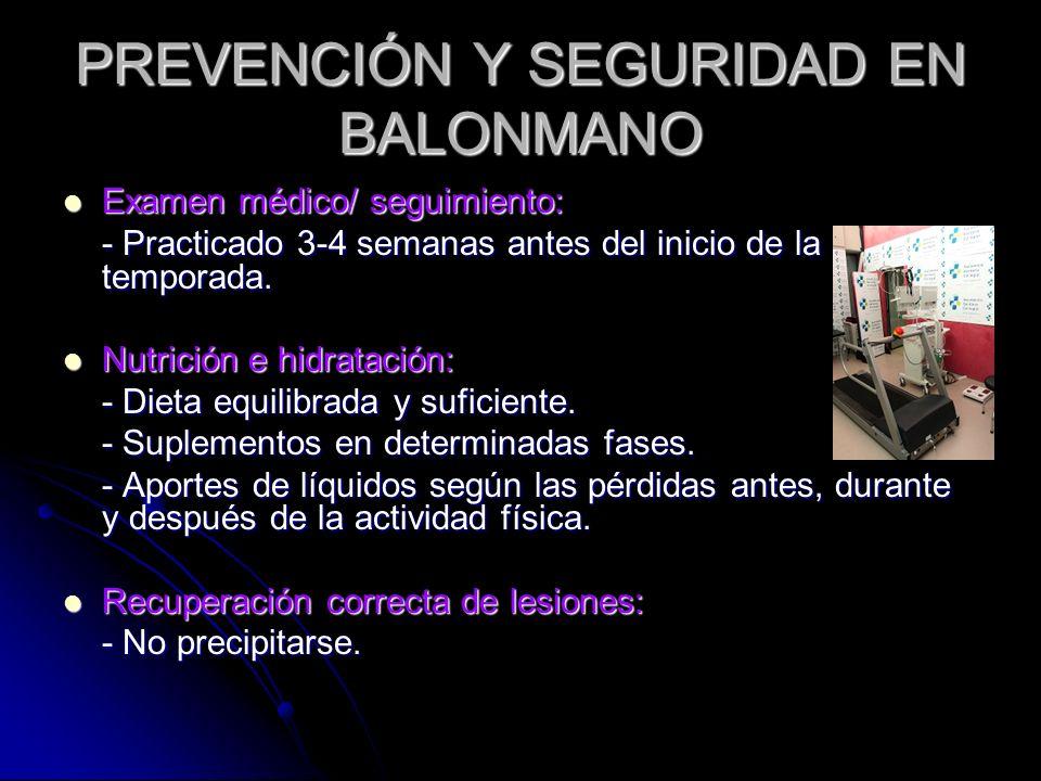 PREVENCIÓN Y SEGURIDAD EN BALONMANO Examen médico/ seguimiento: - Practicado 3-4 semanas antes del inicio de la temporada. Nutrición e hidratación: -