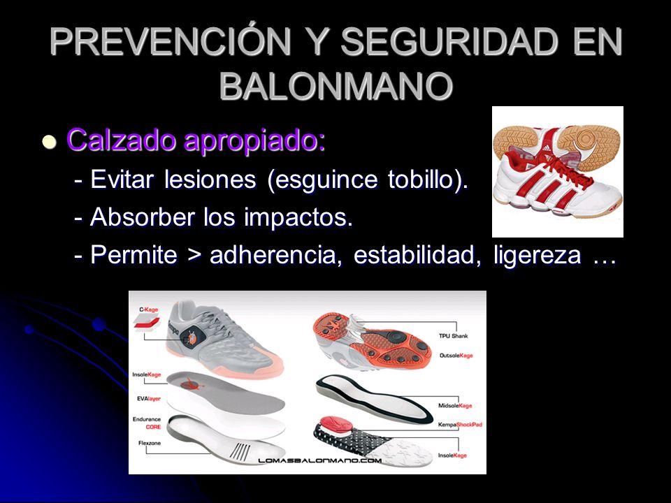 PREVENCIÓN Y SEGURIDAD EN BALONMANO Calzado apropiado: - Evitar lesiones (esguince tobillo). - Absorber los impactos. - Permite > adherencia, estabili