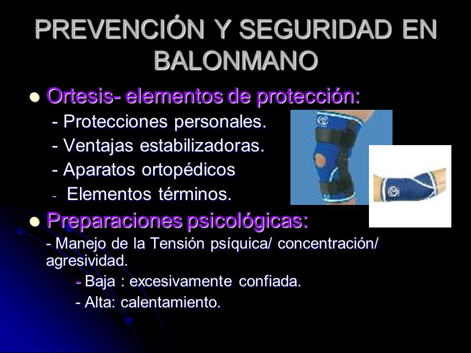 PREVENCIÓN Y SEGURIDAD EN BALONMANO Ortesis- elementos de protección: - Protecciones personales. - Ventajas estabilizadoras. - Aparatos ortopédicos -E