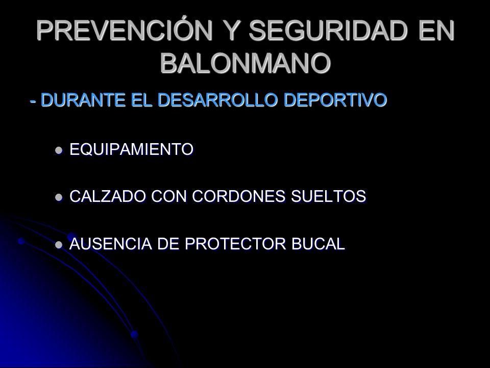 PREVENCIÓN Y SEGURIDAD EN BALONMANO - DURANTE EL DESARROLLO DEPORTIVO EQUIPAMIENTO EQUIPAMIENTO CALZADO CON CORDONES SUELTOS CALZADO CON CORDONES SUEL