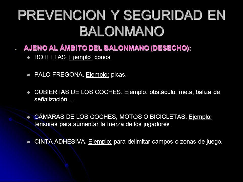 PREVENCION Y SEGURIDAD EN BALONMANO - AJENO AL ÁMBITO DEL BALONMANO (DESECHO): BOTELLAS. Ejemplo: conos. PALO FREGONA. Ejemplo: picas. CUBIERTAS DE LO