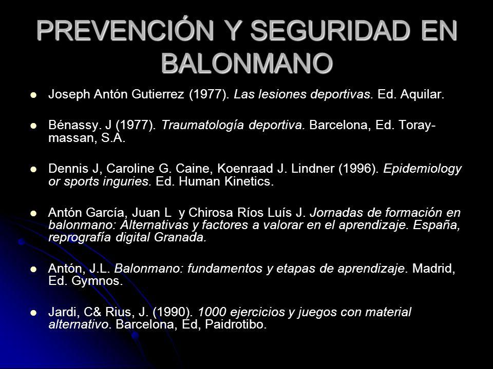 PREVENCIÓN Y SEGURIDAD EN BALONMANO Joseph Antón Gutierrez (1977). Las lesiones deportivas. Ed. Aquilar. Bénassy. J (1977). Traumatología deportiva. B