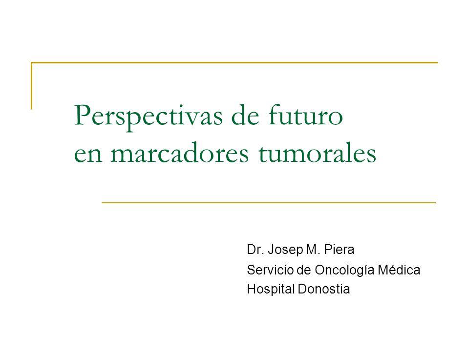 Perspectivas de futuro en marcadores tumorales Dr. Josep M. Piera Servicio de Oncología Médica Hospital Donostia
