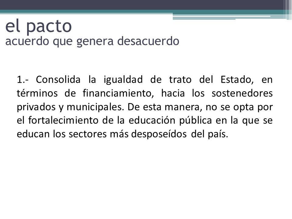 1.- Consolida la igualdad de trato del Estado, en términos de financiamiento, hacia los sostenedores privados y municipales. De esta manera, no se opt