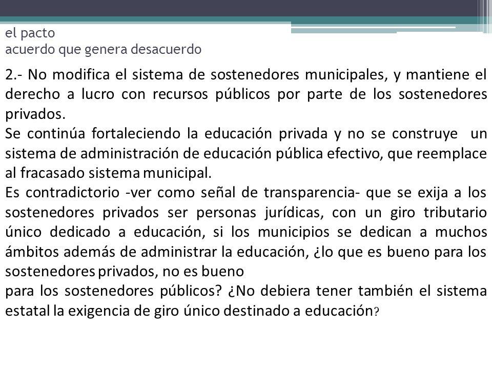 2.- No modifica el sistema de sostenedores municipales, y mantiene el derecho a lucro con recursos públicos por parte de los sostenedores privados. Se