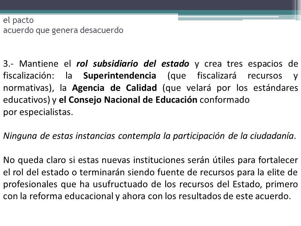 3.- Mantiene el rol subsidiario del estado y crea tres espacios de fiscalización: la Superintendencia (que fiscalizará recursos y normativas), la Agen