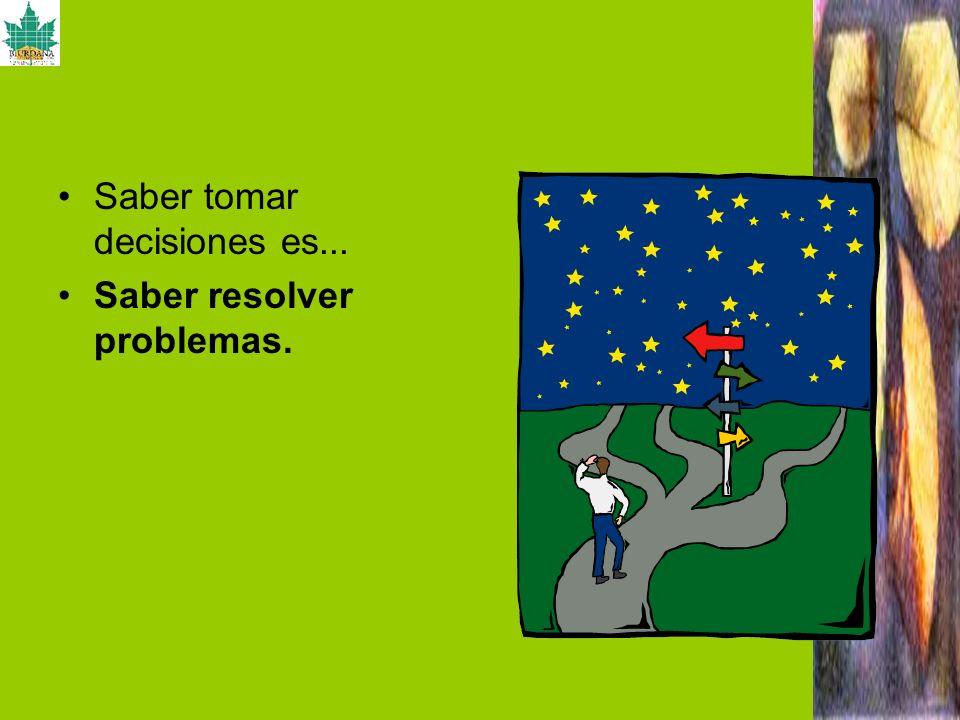 Saber tomar decisiones es... Saber resolver problemas.