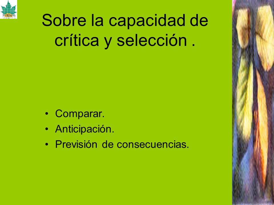 Sobre la capacidad de crítica y selección. Comparar. Anticipación. Previsión de consecuencias.