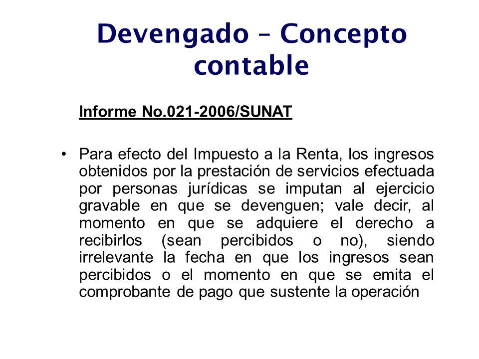 Devengado – Concepto contable Informe No.021-2006/SUNAT Para efecto del Impuesto a la Renta, los ingresos obtenidos por la prestación de servicios efe