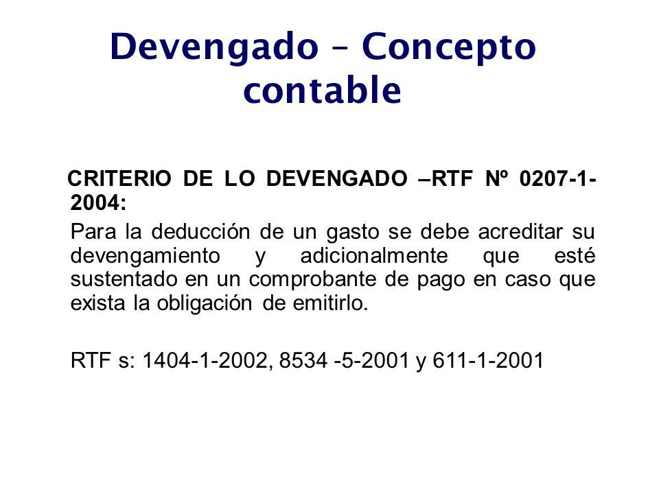 Devengado – Concepto contable CRITERIO DE LO DEVENGADO –RTF Nº 0207-1- 2004: Para la deducción de un gasto se debe acreditar su devengamiento y adicio