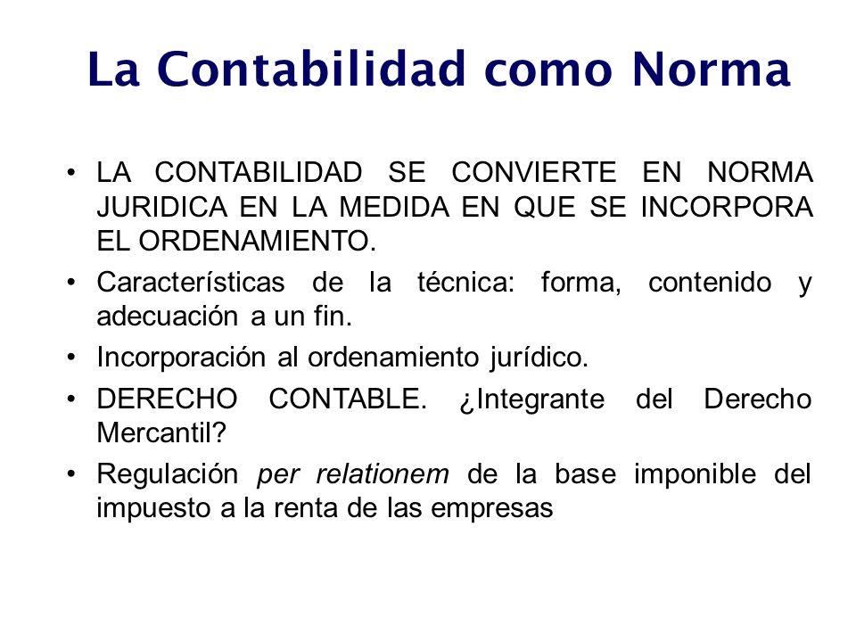 La Contabilidad como Norma LA CONTABILIDAD SE CONVIERTE EN NORMA JURIDICA EN LA MEDIDA EN QUE SE INCORPORA EL ORDENAMIENTO. Características de la técn