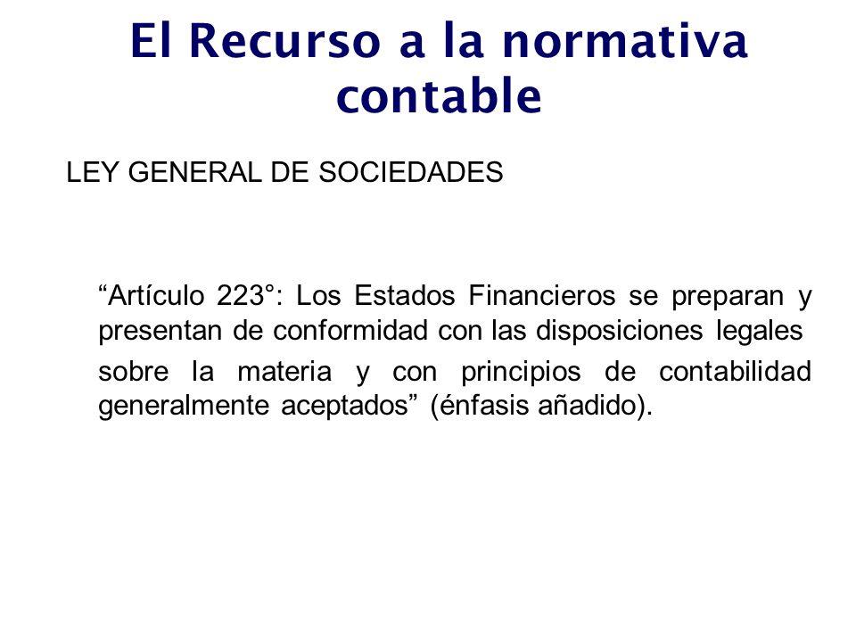 El Recurso a la normativa contable LEY GENERAL DE SOCIEDADES Artículo 223°: Los Estados Financieros se preparan y presentan de conformidad con las dis