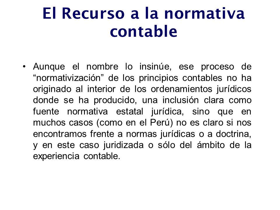El Recurso a la normativa contable Aunque el nombre lo insinúe, ese proceso de normativización de los principios contables no ha originado al interior