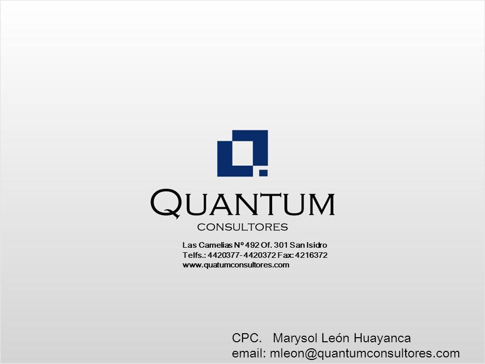 CPC. Marysol León Huayanca email: mleon@quantumconsultores.com Las Camelias Nº 492 Of. 301 San Isidro Telfs.: 4420377- 4420372 Fax: 4216372 www.quatum