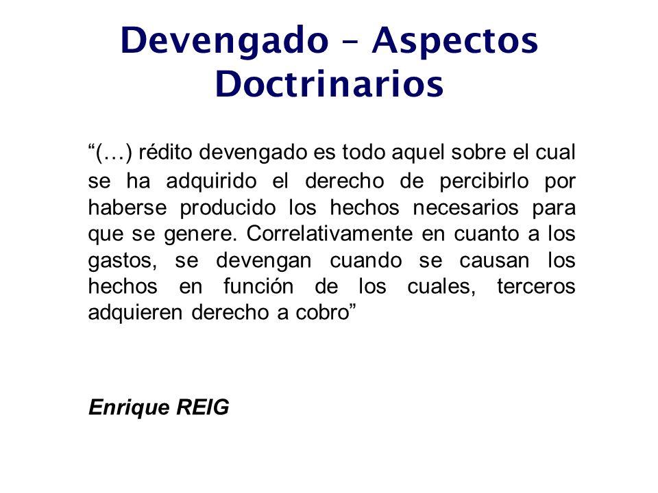 Devengado – Aspectos Doctrinarios (…) rédito devengado es todo aquel sobre el cual se ha adquirido el derecho de percibirlo por haberse producido los