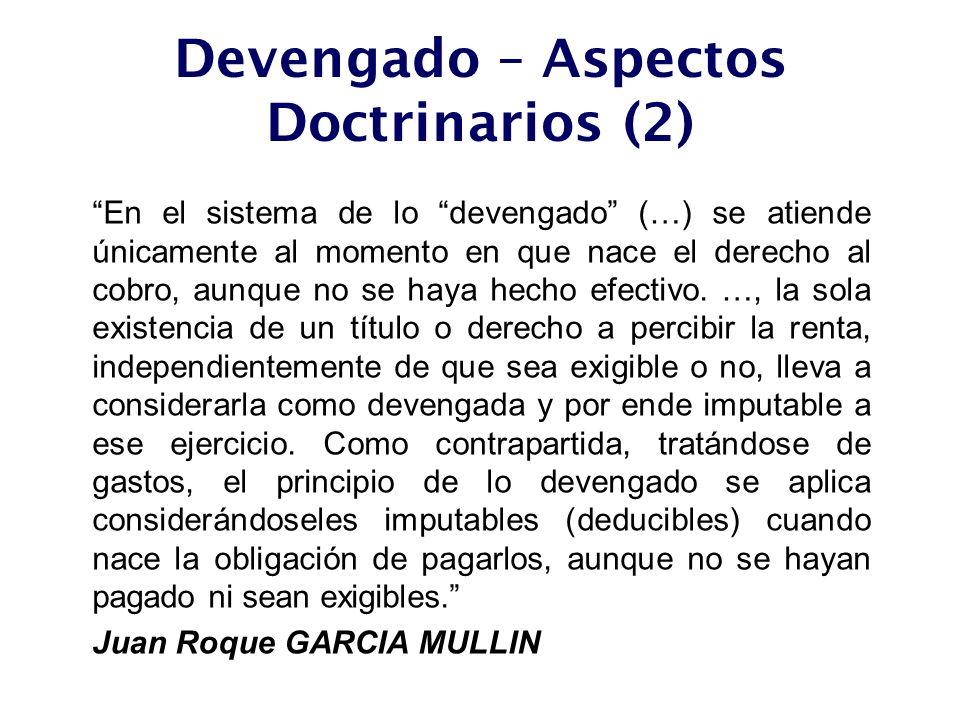 Devengado – Aspectos Doctrinarios (2) En el sistema de lo devengado (…) se atiende únicamente al momento en que nace el derecho al cobro, aunque no se