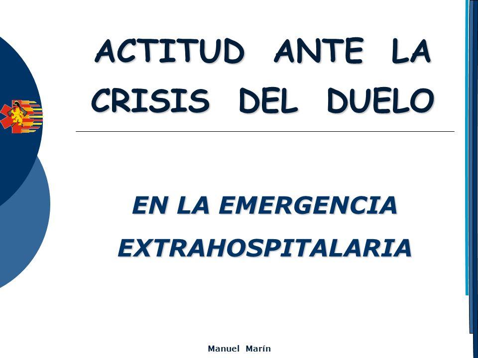 Manuel Marín ACTITUD ANTE LA CRISIS DEL DUELO EN LA EMERGENCIA EXTRAHOSPITALARIA