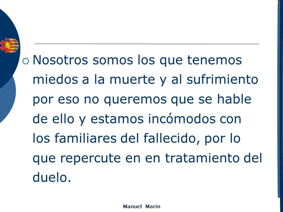 Manuel Marín Nosotros somos los que tenemos miedos a la muerte y al sufrimiento por eso no queremos que se hable de ello y estamos incómodos con los f