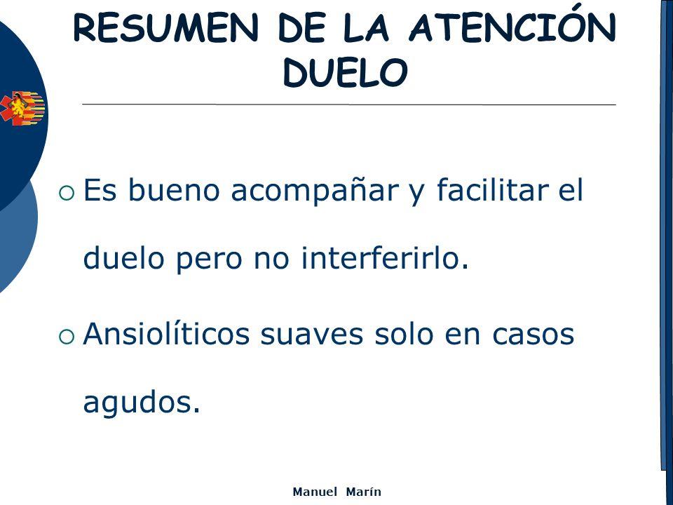 Manuel Marín RESUMEN DE LA ATENCIÓN DUELO Es bueno acompañar y facilitar el duelo pero no interferirlo. Ansiolíticos suaves solo en casos agudos.