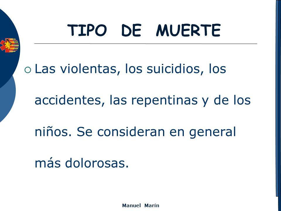 Manuel Marín TIPO DE MUERTE Las violentas, los suicidios, los accidentes, las repentinas y de los niños. Se consideran en general más dolorosas.