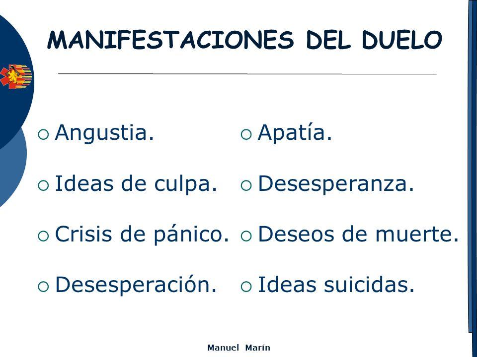 Manuel Marín MANIFESTACIONES DEL DUELO Angustia. Ideas de culpa. Crisis de pánico. Desesperación. Apatía. Desesperanza. Deseos de muerte. Ideas suicid
