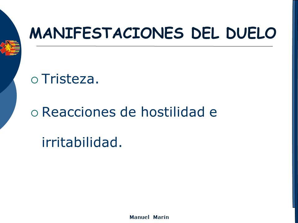 Manuel Marín MANIFESTACIONES DEL DUELO Tristeza. Reacciones de hostilidad e irritabilidad.