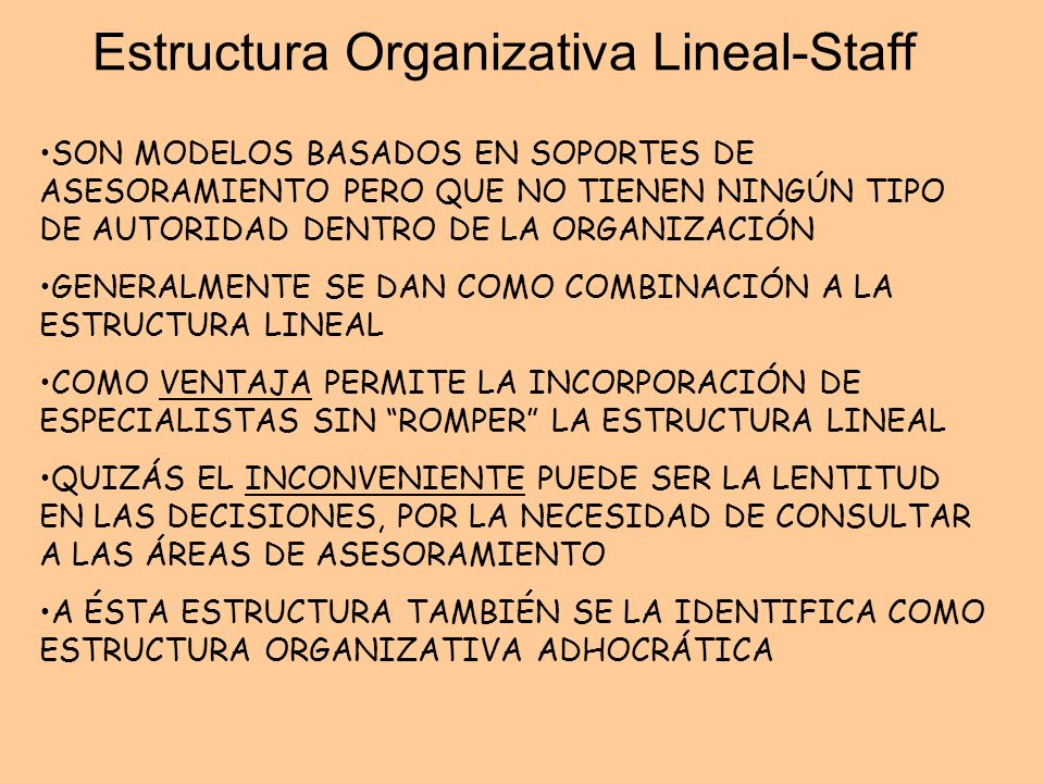 Estructura Organizativa Lineal-Staff SON MODELOS BASADOS EN SOPORTES DE ASESORAMIENTO PERO QUE NO TIENEN NINGÚN TIPO DE AUTORIDAD DENTRO DE LA ORGANIZ