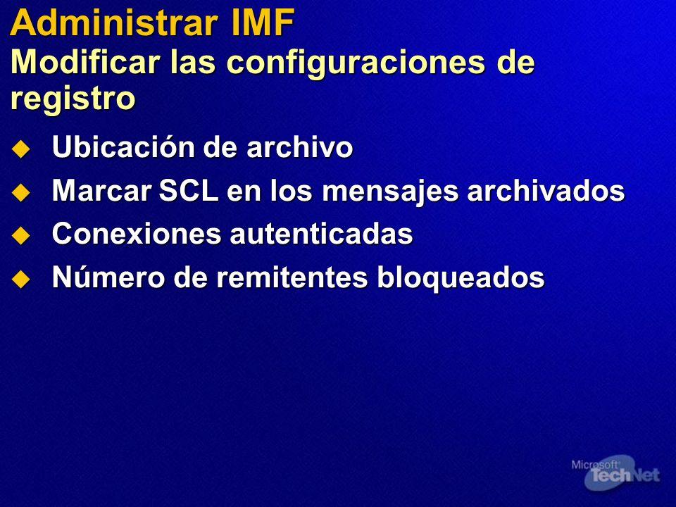 Administrar IMF Modificar las configuraciones de registro Ubicación de archivo Ubicación de archivo Marcar SCL en los mensajes archivados Marcar SCL en los mensajes archivados Conexiones autenticadas Conexiones autenticadas Número de remitentes bloqueados Número de remitentes bloqueados