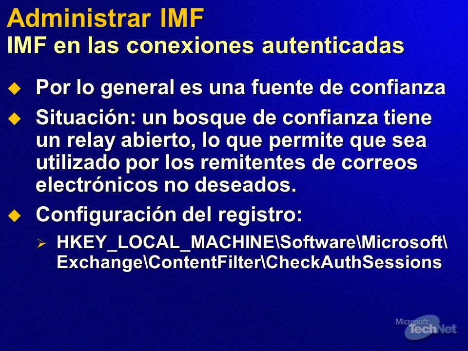 Administrar IMF IMF en las conexiones autenticadas Por lo general es una fuente de confianza Por lo general es una fuente de confianza Situación: un bosque de confianza tiene un relay abierto, lo que permite que sea utilizado por los remitentes de correos electrónicos no deseados.