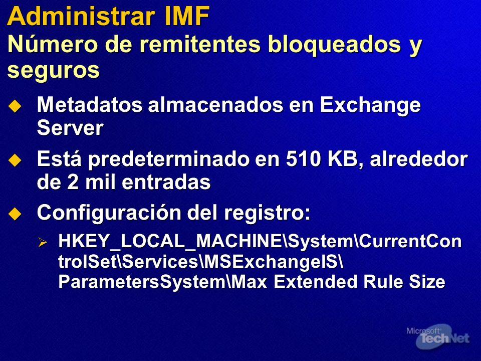 Administrar IMF Número de remitentes bloqueados y seguros Metadatos almacenados en Exchange Server Metadatos almacenados en Exchange Server Está prede