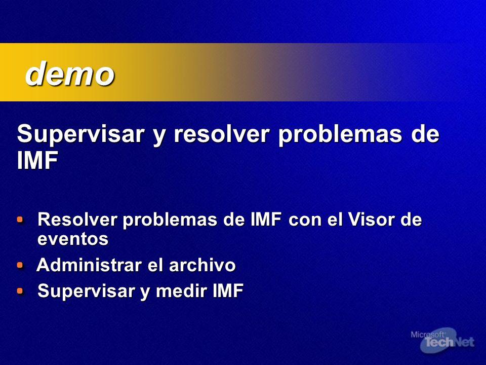 Supervisar y resolver problemas de IMF Supervisar y resolver problemas de IMF Resolver problemas de IMF con el Visor de eventos Resolver problemas de IMF con el Visor de eventos Administrar el archivo Administrar el archivo Supervisar y medir IMF Supervisar y medir IMF demo demo