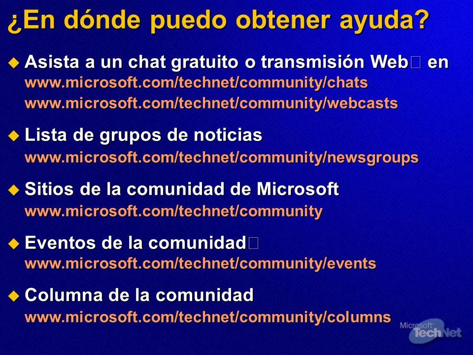¿En dónde puedo obtener ayuda? Asista a un chat gratuito o transmisión Web en www.microsoft.com/technet/community/chats Asista a un chat gratuito o tr