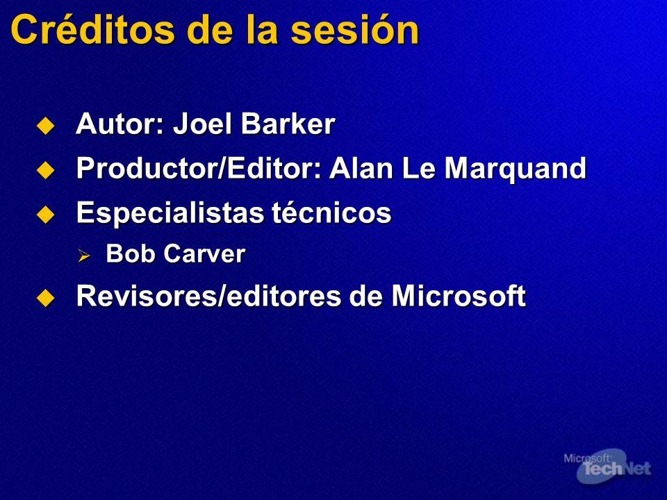 Créditos de la sesión Autor: Joel Barker Autor: Joel Barker Productor/Editor: Alan Le Marquand Productor/Editor: Alan Le Marquand Especialistas técnicos Especialistas técnicos Bob Carver Bob Carver Revisores/editores de Microsoft Revisores/editores de Microsoft