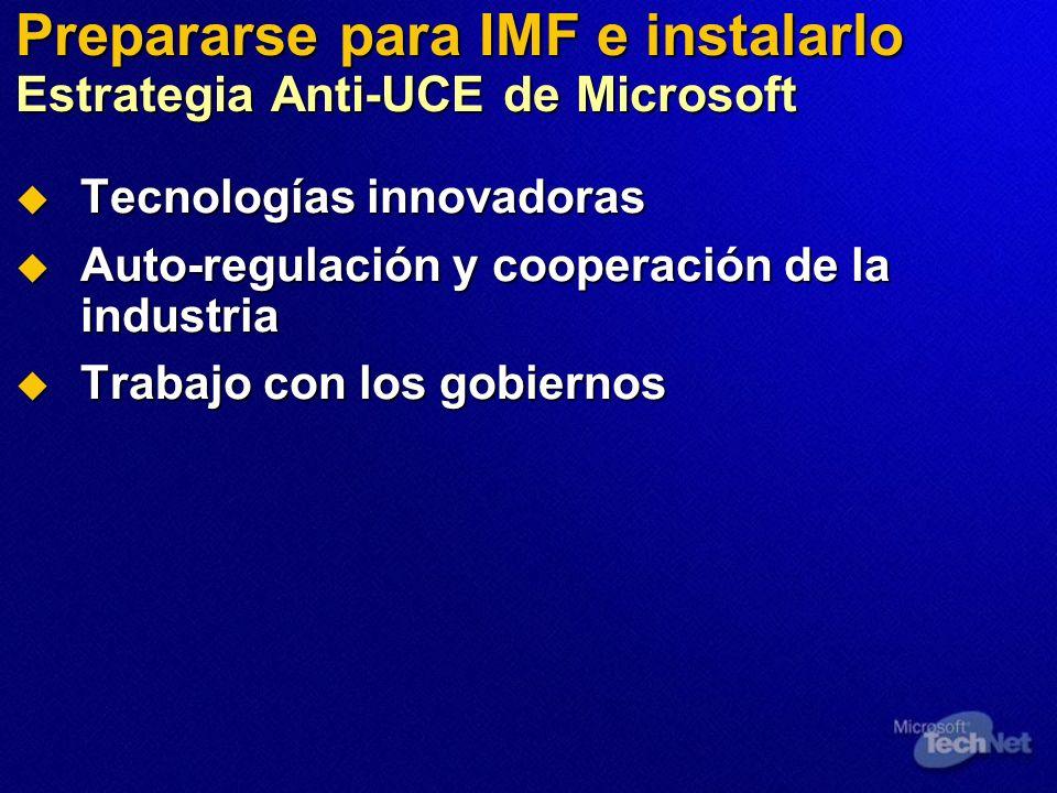 Prepararse para IMF e instalarlo Estrategia Anti-UCE de Microsoft Tecnologías innovadoras Tecnologías innovadoras Auto-regulación y cooperación de la