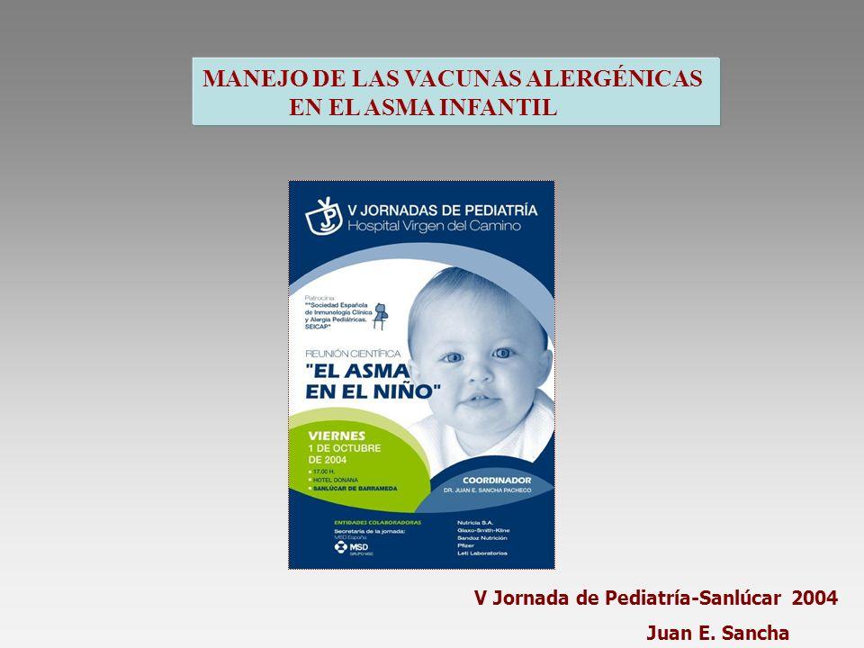 MANEJO DE LAS VACUNAS ALERGÉNICAS EN EL ASMA INFANTIL V Jornada de Pediatría-Sanlúcar 2004 Juan E. Sancha