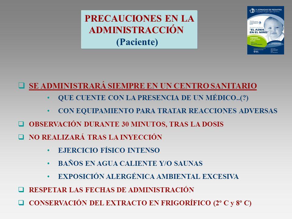 SE ADMINISTRARÁ SIEMPRE EN UN CENTRO SANITARIO QUE CUENTE CON LA PRESENCIA DE UN MÉDICO..(?) CON EQUIPAMIENTO PARA TRATAR REACCIONES ADVERSAS OBSERVAC