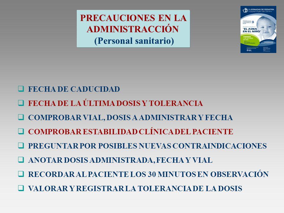 FECHA DE CADUCIDAD FECHA DE LA ÚLTIMA DOSIS Y TOLERANCIA COMPROBAR VIAL, DOSIS A ADMINISTRAR Y FECHA COMPROBAR ESTABILIDAD CLÍNICA DEL PACIENTE PREGUN