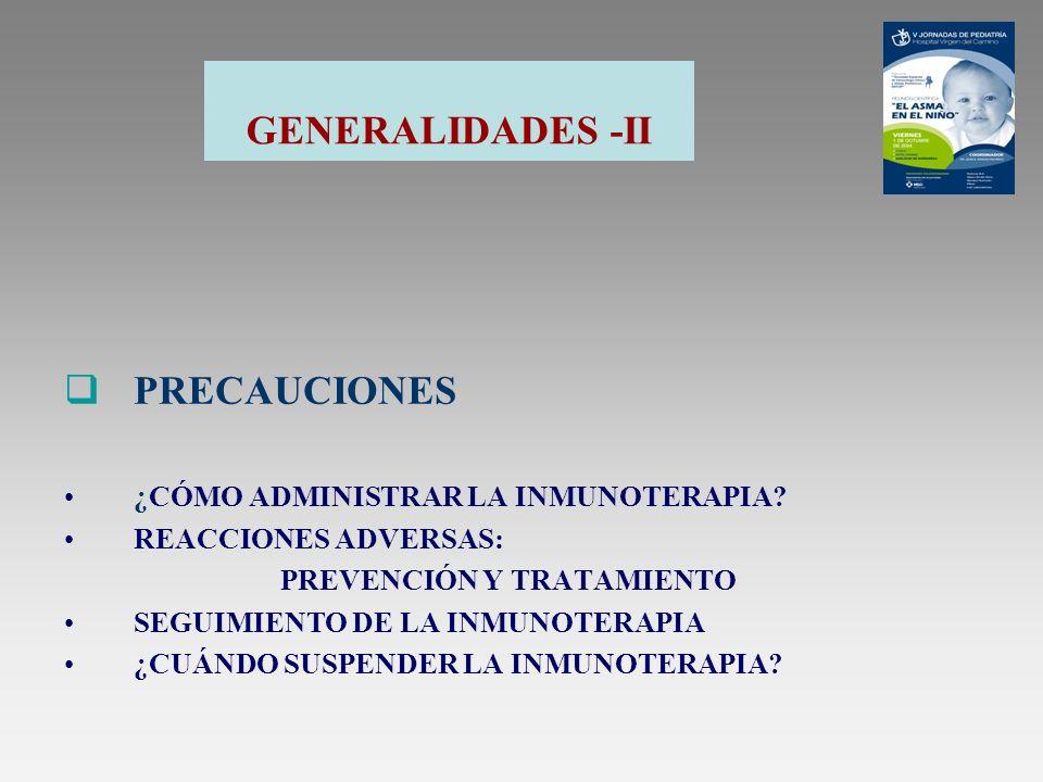 GENERALIDADES -II PRECAUCIONES ¿CÓMO ADMINISTRAR LA INMUNOTERAPIA? REACCIONES ADVERSAS: PREVENCIÓN Y TRATAMIENTO SEGUIMIENTO DE LA INMUNOTERAPIA ¿CUÁN